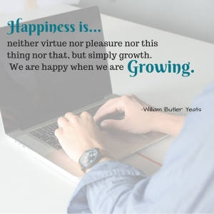 neither virtue nor pleasure nor this thing nor that, but simply growth. We are happy when we are